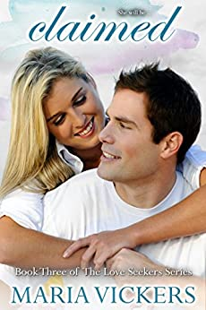 Claimed: Book 3 of the Love Seekers Series by [Vickers, Maria]