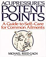 Acupressure's Potent Points: A Guide to Self-Care for Common Ailments by Michael Reed Gach(1990-11-01)