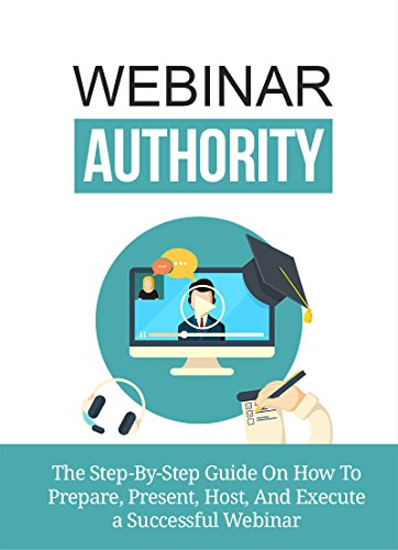 Webinar Authority: The Step-By-Step Guide On How To Prepare, Present, Host, And Execute a Successful Webinar (AMC Book 5301) (English Edition)