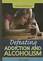Defeating Addiction and Alcoholism (Effective Survival Strategies)