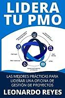 LIDERA TU PMO: LAS MEJORES PRÁCTICAS PARA LIDERAR UNA OFICINA DE GESTIÓN DE PROYECTOS