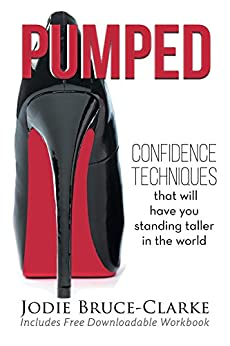 Pumped: Confidence Techniques That Will Have You Standing Taller In The World by [Bruce-Clarke, Jodie A]