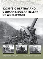 "42cm ""Big Bertha"" and German Siege Artillery of World War I (New Vanguard)"