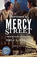 Heroines of Mercy Street: The Real Nurses of the Civil War
