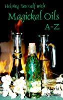 Helping Yourself With Magical Oils A-Z