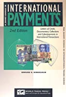 A Short Course in International Payments: How to Use Letters of Credit, D/P and D/a Terms, Prepayment, Credit, and Cyberpayments in International Transactions (The Short Course in International Trade Series)