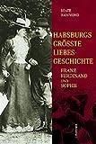 Habsburgs groesste Liebesgeschichte. Franz Ferdinand und Sophie