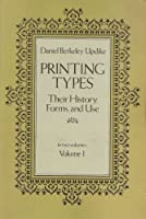 Printing Types: Their History, Forms and Use