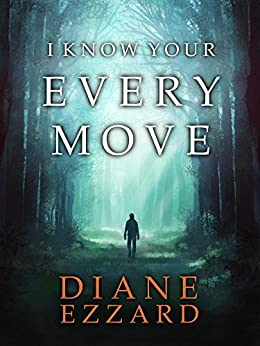 I Know Your Every Move (Sophie Brown Book 1) by [Ezzard, Diane]