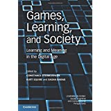 Games, Learning, and Society: Learning And Meaning In The Digital Age (Learning in Doing: Social, Cognitive and Computational