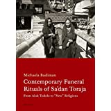 """Contemporary Funeral Rituals of Sa'dan Toraja: From Aluk Todolo to New Religions: From Aluk Todolo to """"New"""" Religions"""