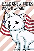 Make Snow Foxes Great Again: Silly and Fun Lined Notebook for Drawing, Sketching and Writing Down Notes. MAGA Inspired Note Book with Funny Cartoon Cover