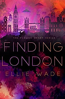 Finding London (The Flawed Heart Series Book 1) by [Wade, Ellie]