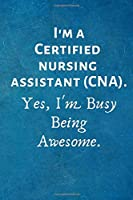 I'm a Certified Nursing Assistant (CAN). Yes, I'm Busy Being Awesome: Lined Blank Notebook Journal