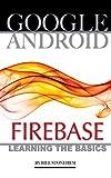 Google Android Firebase: Learning the Basics (English Edition)