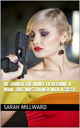He Joined the Army to Become a Man...But Was Turned  Into a Sissy (English Edition)