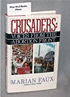 Crusaders: Voices from the Abortion Front