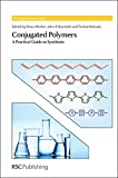 Conjugated Polymers: A Practical Guide to Synthesis (Rsc Polymer Chemistry)