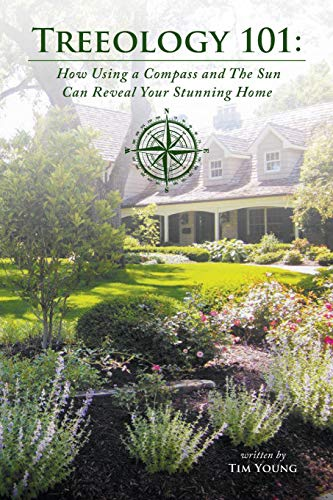 Download Treeology 101: How Using a Compass and the Sun Can Reveal Your Stunning Home 0998578177