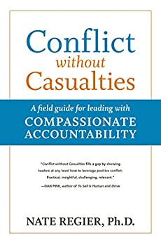 Conflict without Casualties: A Field Guide for Leading with Compassionate Accountability by [Regier, Nate]