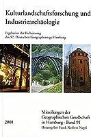 Kulturlandschaftsforschung Und Industriearchaologie: Ergebnisse Der Fachsitzung Des 52. Geographentags Hamburg (Mitteilungen Der Geographischen Gesellschaft in Hamburg)