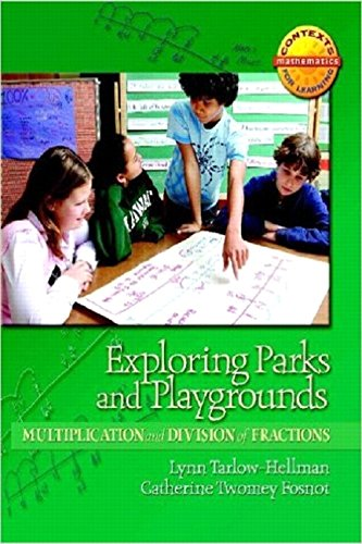 Download Exploring Parks and Playgrounds: Multiplication and Division of Fractions (Contexts for Learning Mathematics,Grades 4-6: Investigating Fractions, Decimals, and Percents) 0325010285