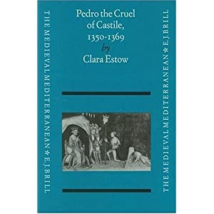 Pedro the Cruel of Castile 1350-1369 (The Medieval Mediterranean : Peoples, Economies and Cultures, 400-1453, Vol 6)