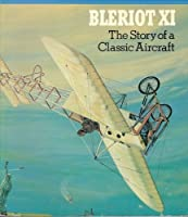 The Bleriot Xi, the Story of a Classic Aircraft (Famous aircraft of the National Air & Space Museum)