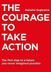 The Courage to Take Action: The first step to a future you never imagined possible (English Edition)