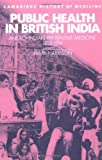 Public Health in British India: Anglo-Indian Preventive Medicine 1859-1914 (Cambridge Studies in the History of Medicine)