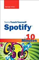 Sams Teach Yourself Spotify in 10 Minutes (Sams Teach Yourself -- Minutes)