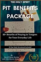 The Holy Spirit PIT Benefits Package: 33+ Benefits of Praying in Tongues for Your Everyday Life