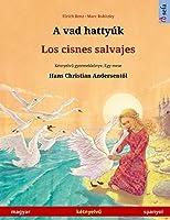 A vad hattyúk - Los cisnes salvajes (magyar - spanyol): Kétnyelvű gyermekkoenyv Hans Christian Andersen meséje nyomán (Sefa Picture Books in Two Languages)