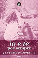 Io E Te Per Sempre: 28 Storie D'amore +1