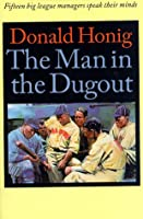 The Man in the Dugout: Fifteen Big League Managers Speak Their Minds