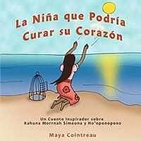 La Niña que Podría Curar su Corazón - Un Cuento Inspirador sobre Kahuna Morrnah Simeona y Ho'oponopono (The Girls Who Could)