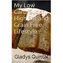 My Low Carb/Sugar, High Fat and Grain Free Lifestyle (Why Won't Someone Help Me? Book 2)