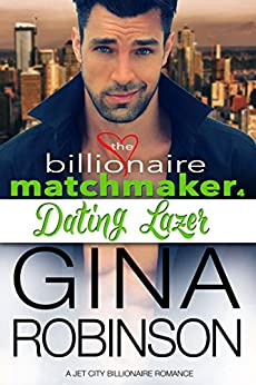 Dating Lazer: A Jet City Billionaire Romance (The Billionaire Matchmaker Series Book 4) by [Robinson, Gina]