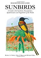 Sunbirds: A Guide to the Sunbirds, Spiderhunters, Sugarbirds and Flowerpeckers of the World (Helm Identification Guides)