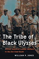 The Tribe Of Black Ulysses: African American Lumber Workers In The Jim Crow South (THE WORKING CLASS IN AMERICAN HISTORY)