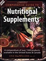 Nutrisearch Comparative Guide to Nutritional Supplements: A Compendium of Products Available in the United States and Canada