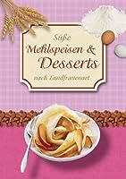 Suesse Mehlspeisen & Desserts nach Landfrauenart