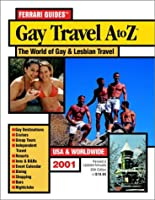 Ferrari Guides' Gay Travel A to Z: USA & Worldwide 2001
