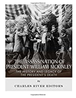 The Assassination of President William Mckinley: The History and Legacy of the President's Death