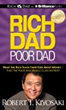 Rich Dad Poor Dad: What the Rich Teach Their Kids About Money - That the Poor and Middle Class Do Not!; Library Edition