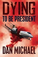 Dying to Be President