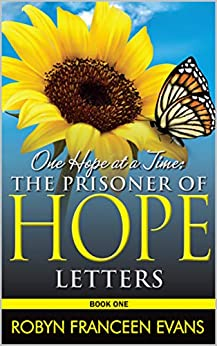 One Hope at a Time: The Prisoner of Hope Letters, Book One by [Evans, Robyn Franceen]
