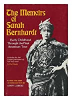 The memoirs of Sarah Bernhardt: Early childhood through the first American tour