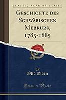 Geschichte Des Schwaebischen Merkurs, 1785-1885 (Classic Reprint)