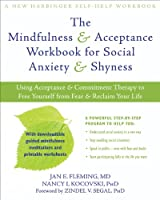 The Mindfulness & Acceptance Workbook for Social Anxiety & Shyness: Using Acceptance & Commitment Therapy to Free Yourself from Fear & Reclaim Your Life (New Harbinger Self-Help Workbook)